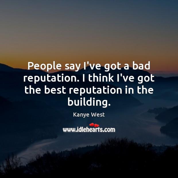 People say I've got a bad reputation. I think I've got the Image