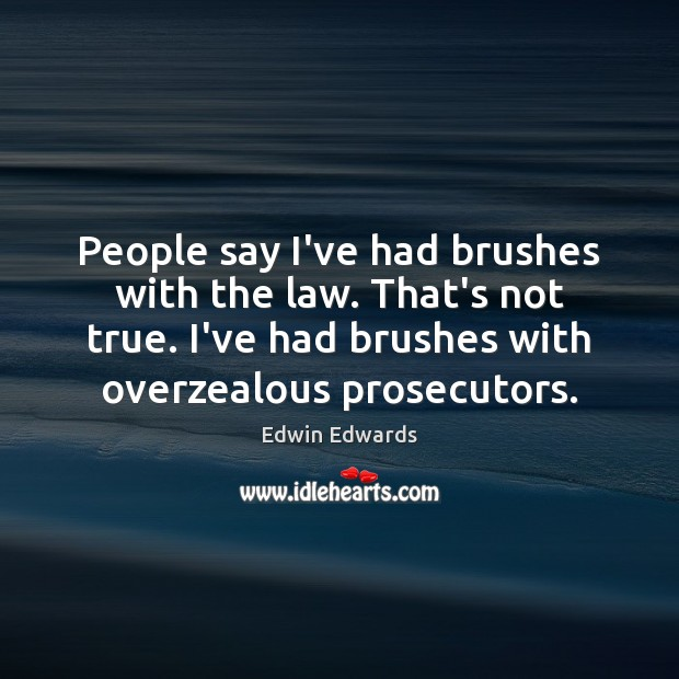 People say I've had brushes with the law. That's not true. I've Image