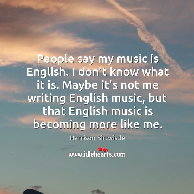 People say my music is english. I don't know what it is. Image