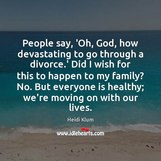 People say, 'Oh, God, how devastating to go through a divorce.' Moving On Quotes Image