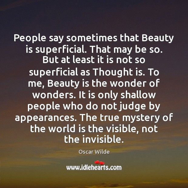 People say sometimes that Beauty is superficial. That may be so. But Image