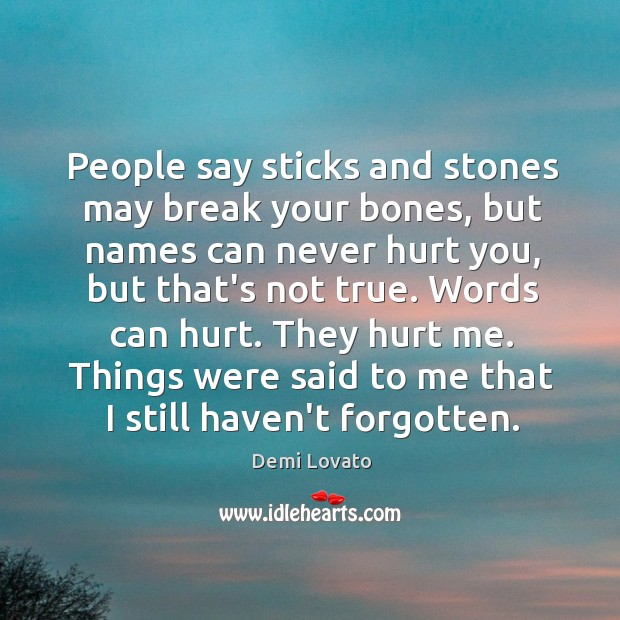 People say sticks and stones may break your bones, but names can Image