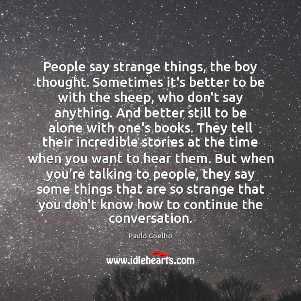 Image, People say strange things, the boy thought. Sometimes it's better to be