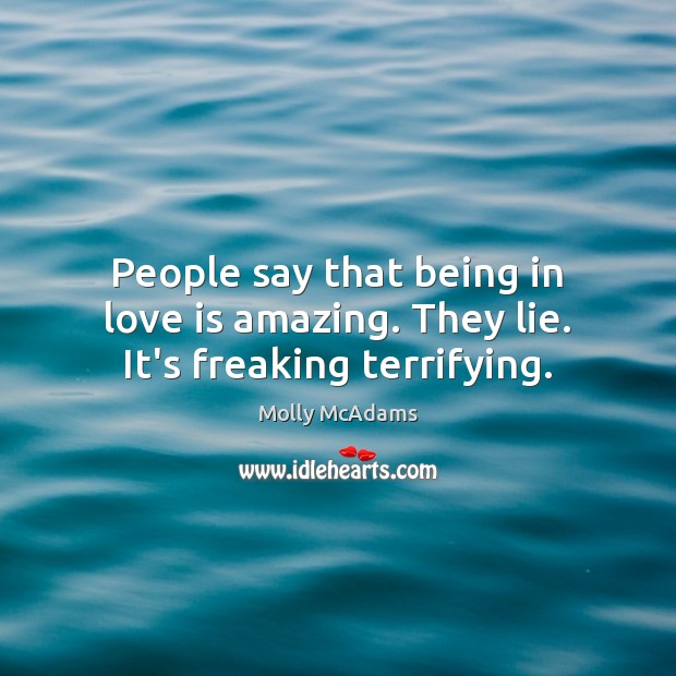 People say that being in love is amazing. They lie. It's freaking terrifying. Image