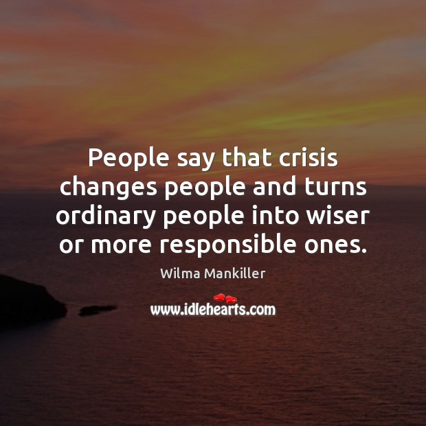 People say that crisis changes people and turns ordinary people into wiser Image