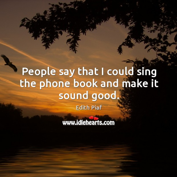 People say that I could sing the phone book and make it sound good. Image