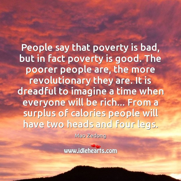 Image, People say that poverty is bad, but in fact poverty is good.