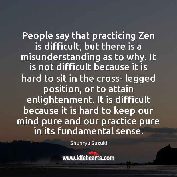 People say that practicing Zen is difficult, but there is a misunderstanding Image