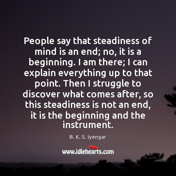 People say that steadiness of mind is an end; no, it is Image