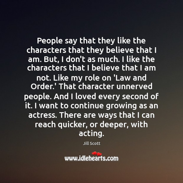 People say that they like the characters that they believe that I Jill Scott Picture Quote