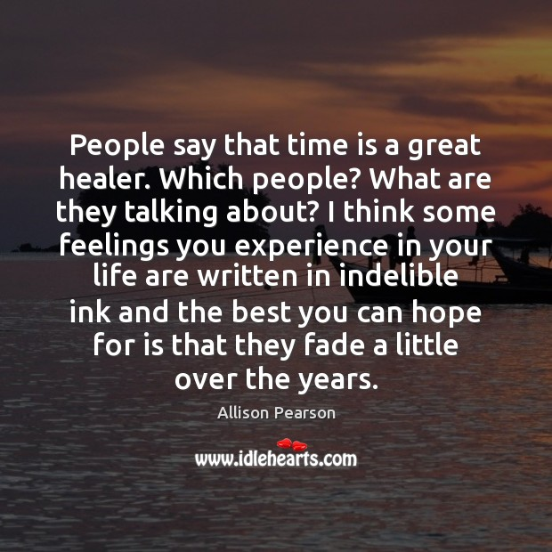 People say that time is a great healer. Which people? What are Image