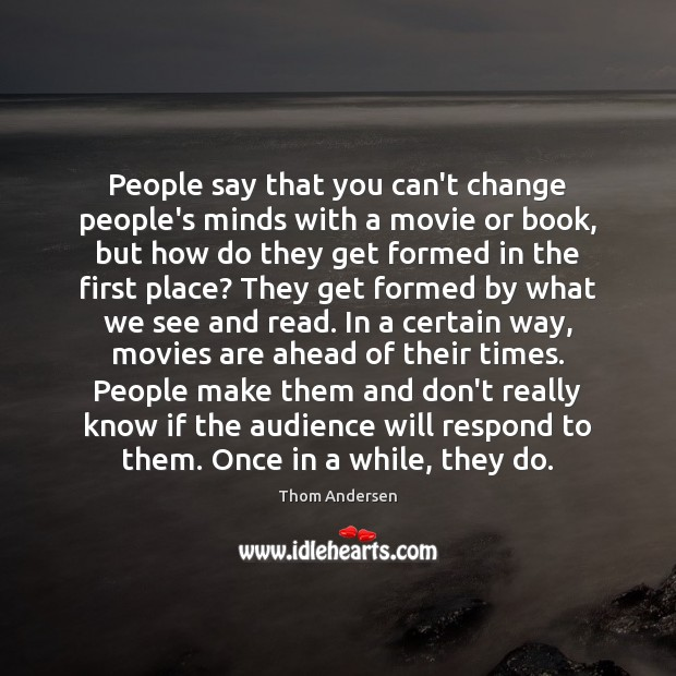 People say that you can't change people's minds with a movie or Movies Quotes Image
