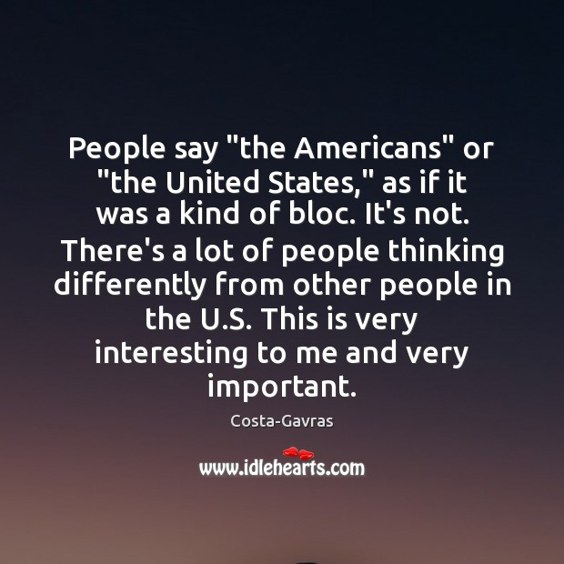 """People say """"the Americans"""" or """"the United States,"""" as if it was Image"""