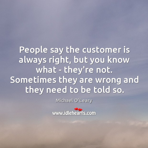 People say the customer is always right, but you know what – Image