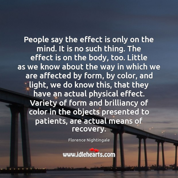 People say the effect is only on the mind. It is no Florence Nightingale Picture Quote