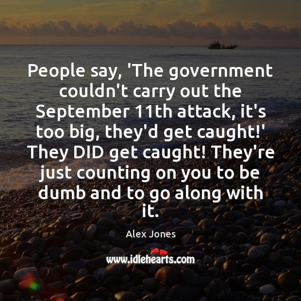 People say, 'The government couldn't carry out the September 11th attack, it's Image
