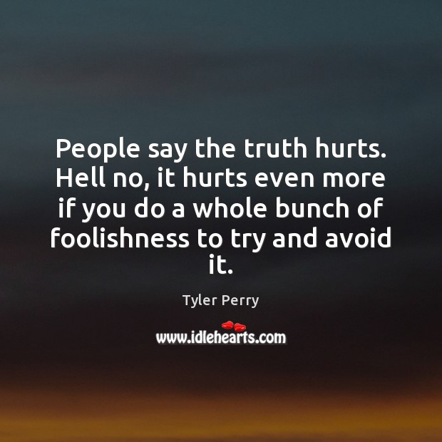 People say the truth hurts. Hell no, it hurts even more if Image