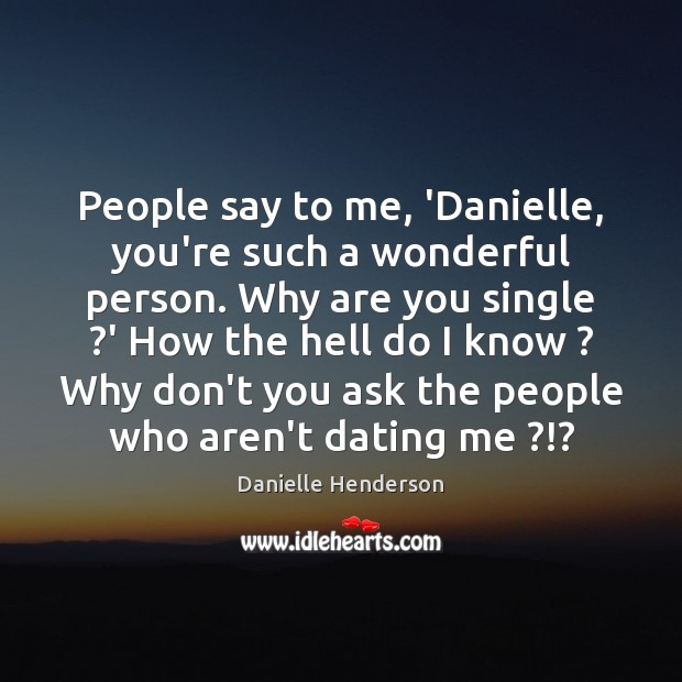 People say to me, 'Danielle, you're such a wonderful person. Why are Image