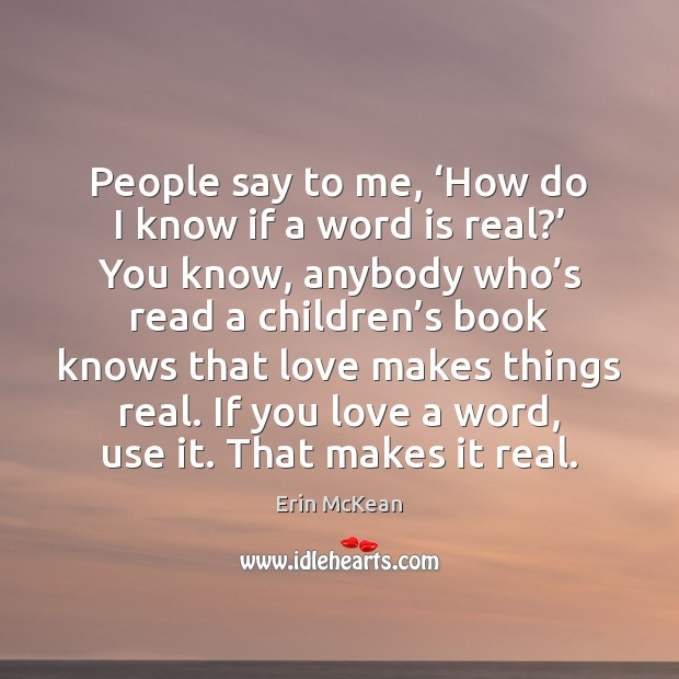 People say to me, 'How do I know if a word is Erin McKean Picture Quote
