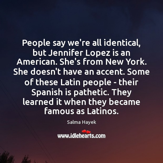 Image, People say we're all identical, but Jennifer Lopez is an American. She's
