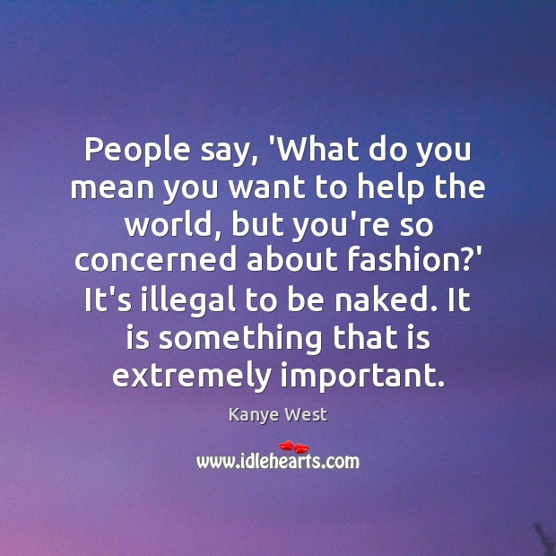 People say, 'What do you mean you want to help the world, Image