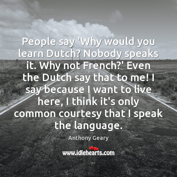 Image, People say 'Why would you learn Dutch? Nobody speaks it. Why not