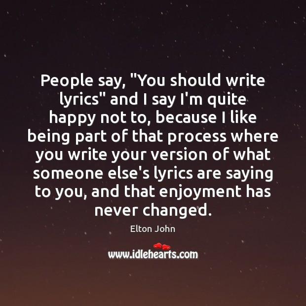 "People say, ""You should write lyrics"" and I say I'm quite happy Image"