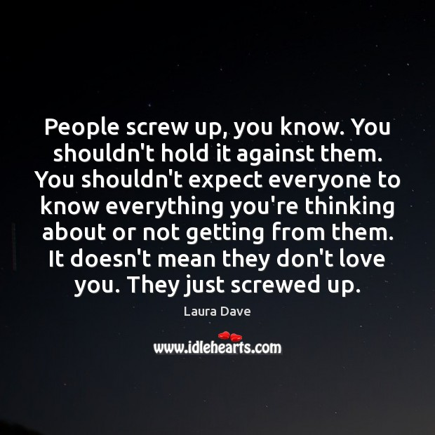 People screw up, you know. You shouldn't hold it against them. You Laura Dave Picture Quote