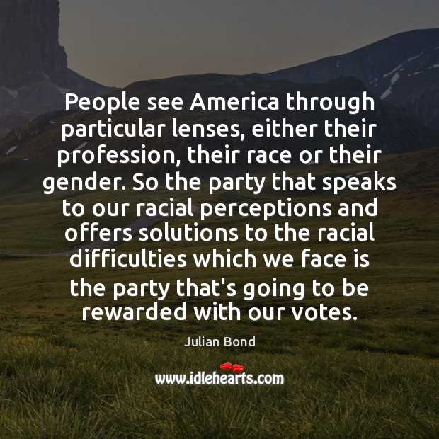 People see America through particular lenses, either their profession, their race or Image