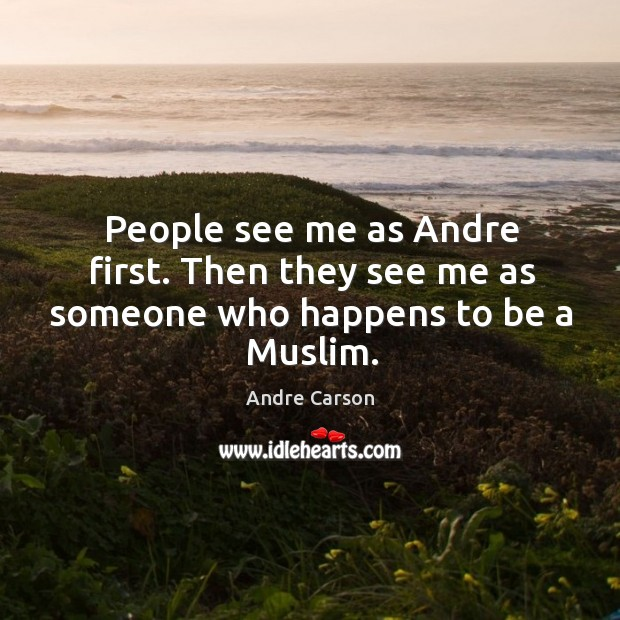 Image, People see me as Andre first. Then they see me as someone who happens to be a Muslim.
