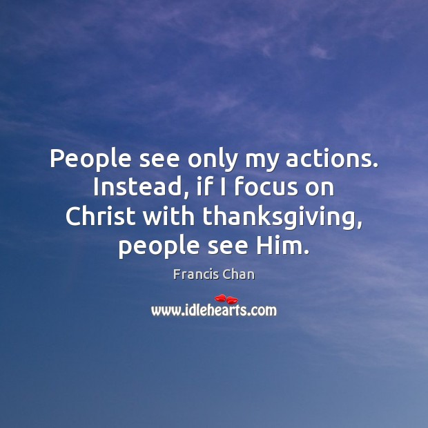 People see only my actions. Instead, if I focus on Christ with Image