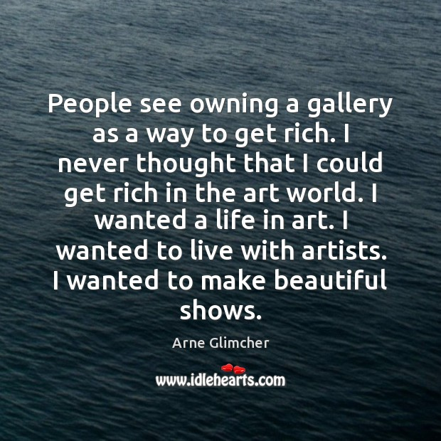 Image, People see owning a gallery as a way to get rich. I