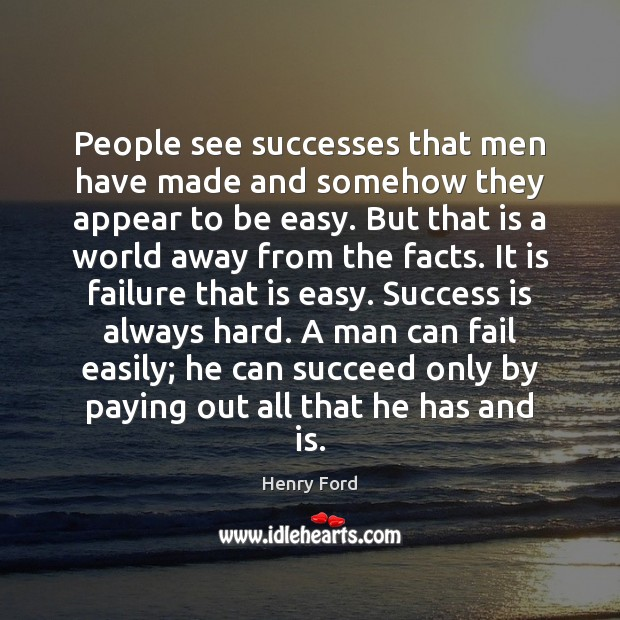 Image, People see successes that men have made and somehow they appear to