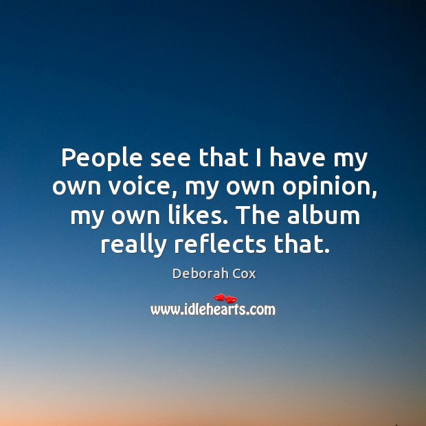 People see that I have my own voice, my own opinion, my own likes. The album really reflects that. Image