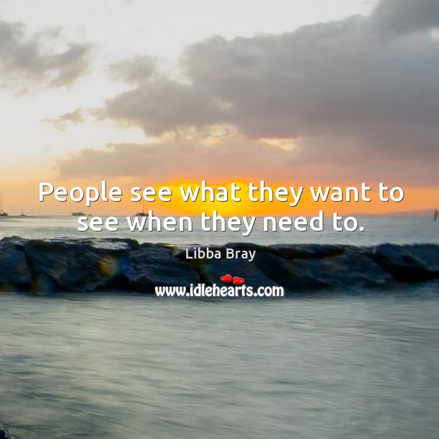 People see what they want to see when they need to. Image