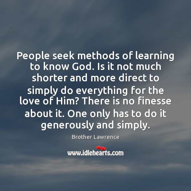 Image, People seek methods of learning to know God. Is it not much
