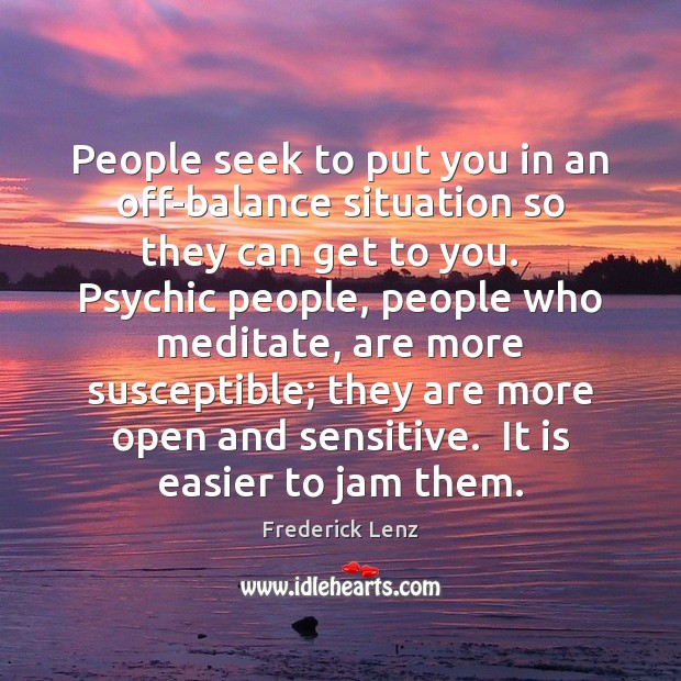 People seek to put you in an off-balance situation so they can Image