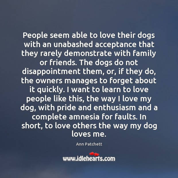 Image, People seem able to love their dogs with an unabashed acceptance that