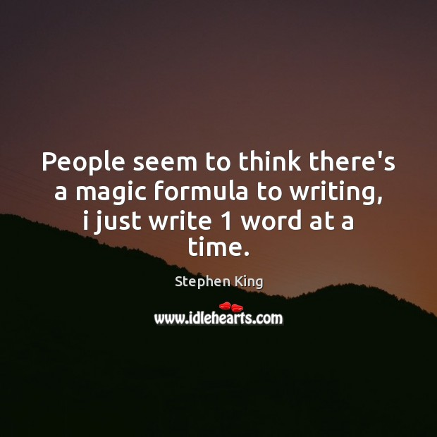 Image, People seem to think there's a magic formula to writing, i just write 1 word at a time.