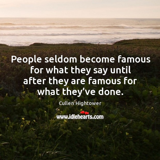 People seldom become famous for what they say until after they are famous for what they've done. Image