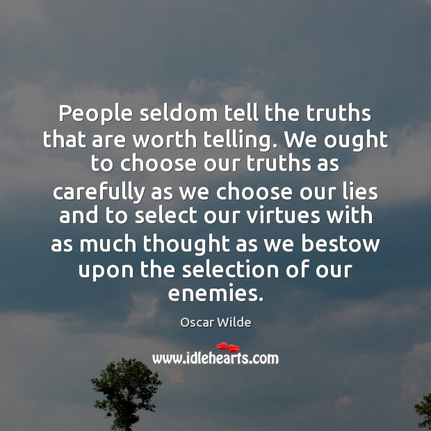 Image, People seldom tell the truths that are worth telling. We ought to