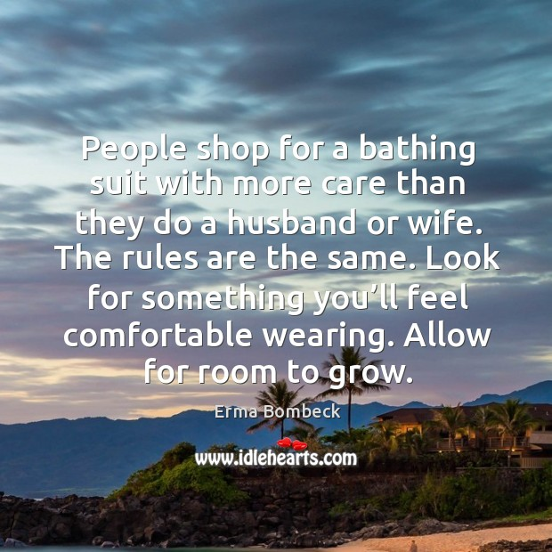 Image, People shop for a bathing suit with more care than they do a husband or wife.