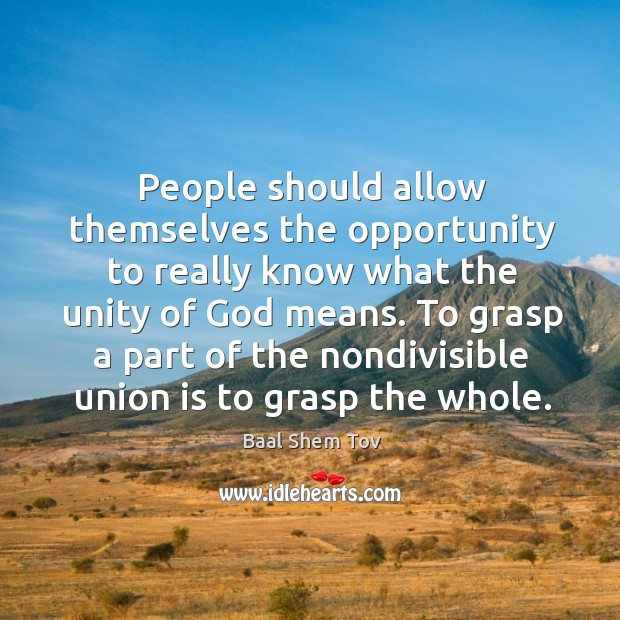 People should allow themselves the opportunity to really know what the unity Baal Shem Tov Picture Quote