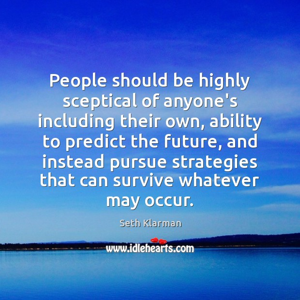 People should be highly sceptical of anyone's including their own, ability to Ability Quotes Image