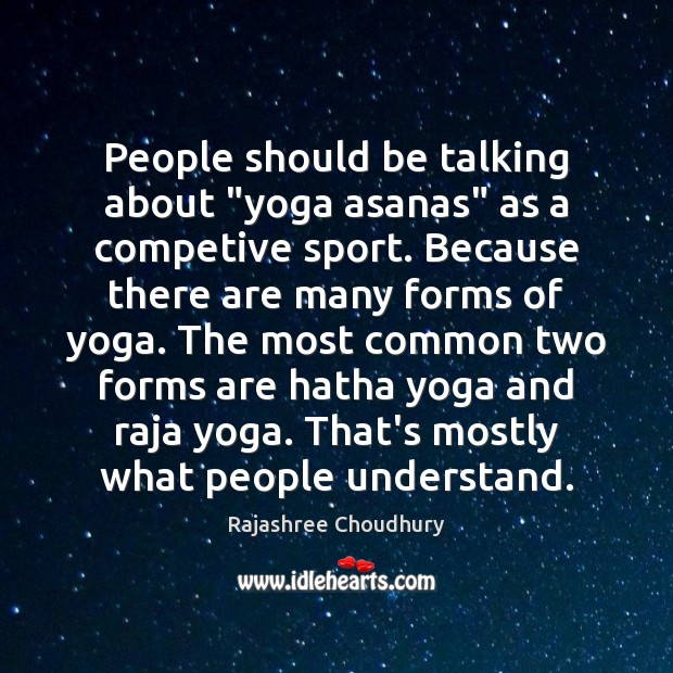 """People should be talking about """"yoga asanas"""" as a competive sport. Because Rajashree Choudhury Picture Quote"""