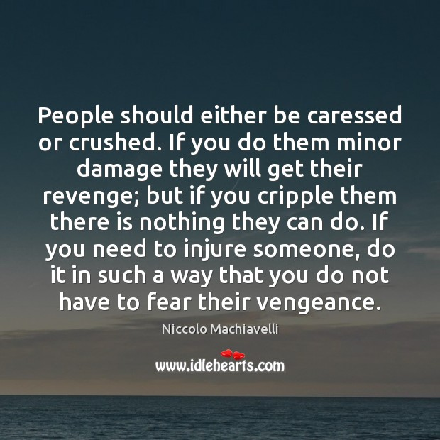 Image, People should either be caressed or crushed. If you do them minor