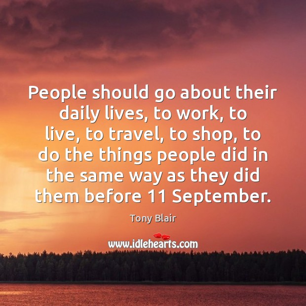 Image, People should go about their daily lives, to work, to live, to