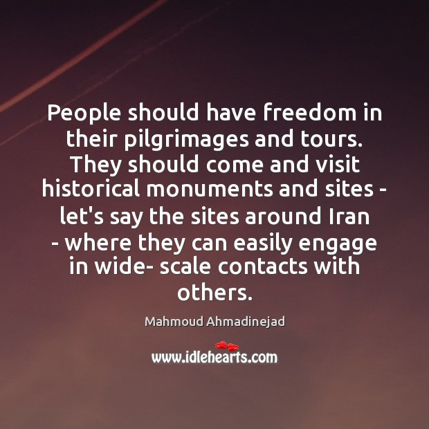 People should have freedom in their pilgrimages and tours. They should come Image