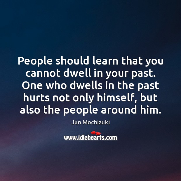 People should learn that you cannot dwell in your past. One who Image