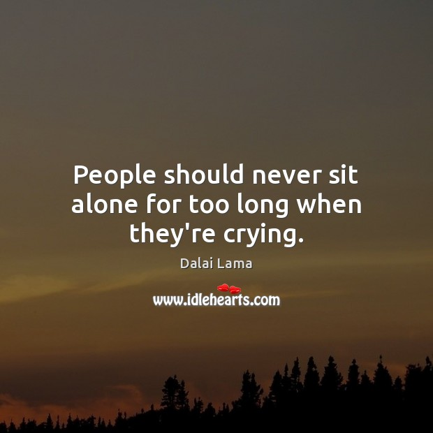 Image, People should never sit alone for too long when they're crying.